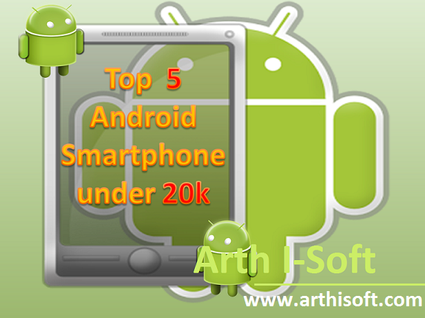 Top 5 Android Smartphone under RS 20000 with Advance Features